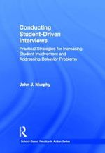 Conducting Student-Driven Interviews: Practical Strategies for Increasing Student Involvement and Addressing Behavior Problems by John Murphy