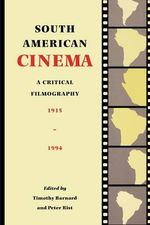 South American Cinema: A Critical Filmography, 1915-1994 by Timothy Barnard