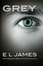 Grey: Fifty Shades of Grey as told by Christian by E L James