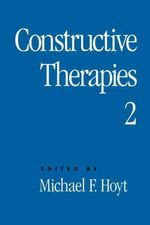 Constructive Therapies V2: Volume 2 by Michael F. Hoyt