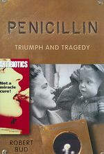 Penicillin: Triumph and Tragedy by Robert Bud